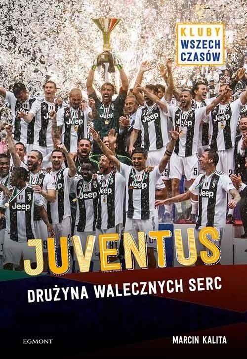 Juventus Drużyna walecznych serc Marcin Kalita Marzenna Dobrowolska