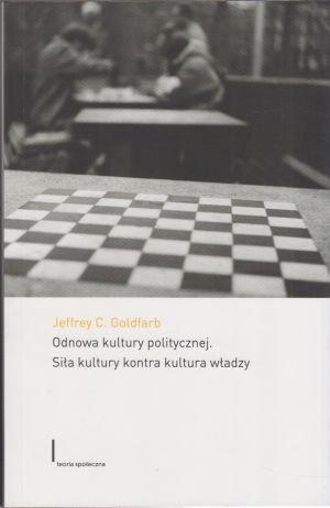 Odnowa kultury politycznej Siła kultury kontra kultura władzy Jeffrey C Goldfarb