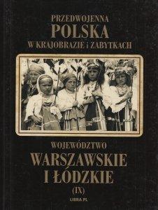 Województwo warszawskie i łódzkie Przedwojenna Polska w krajobrazie i zabytkach Tom IX Władysław Woydyno
