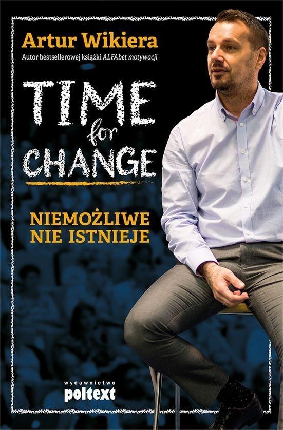 Time for change Niemożliwe nie istnieje Artur Wikiera