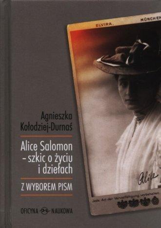 Alice Salomon  szkic o życiu i dziełach Z wyborem pism Agnieszka Kołodziej-Durnaś