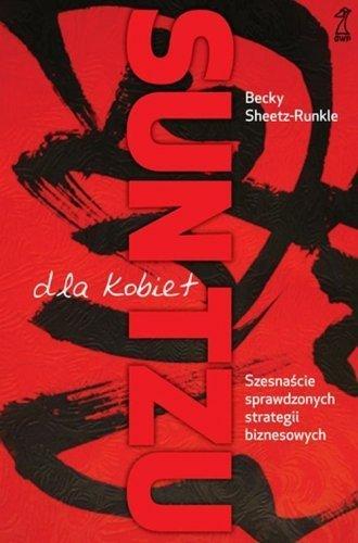 Sun Tzu dla kobiet 16 sprawdzonych strategii biznesowych Becky Sheetz-Runkle