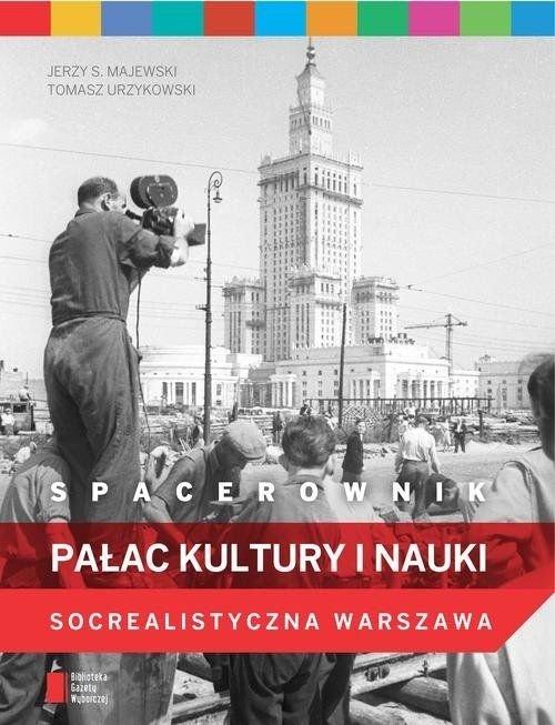 Spacerownik Pałac Kultury i Nauki Socrealistyczna Warszawa Jerzy S. Majewski Tomasz Urzykowski