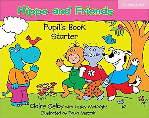 Hippo and Friends Pupil's Book Starter Claire Selby, Lesley McKnight