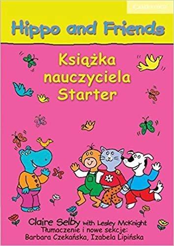 Hippo and Friends Książka nauczyciela Starter Claire Selby, Lesley McKnight
