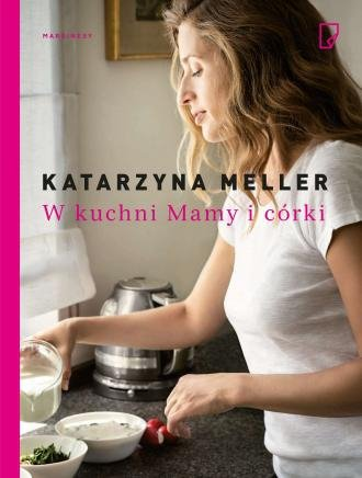 W kuchni mamy i córki Katarzyna Meller