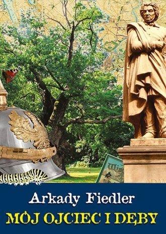 Mój Ojciec i Dęby Arkady Fiedler