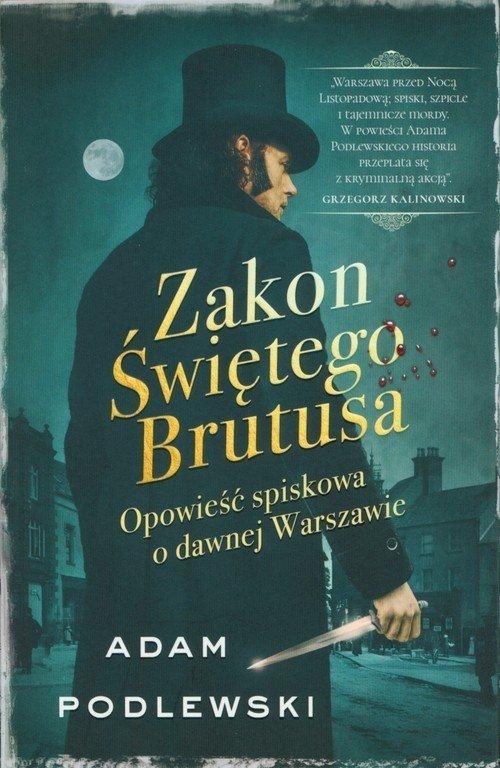 Zakon Świętego Brutusa Opowieść spiskowa o dawnej Warszawie Adam Podlewski