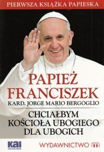 Chciałbym Kościoła ubogiego dla ubogich Papież Franciszek