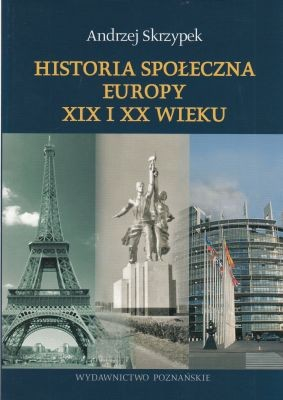 Historia społeczna Europy XIX i XX wieku Andrzej Skrzypek