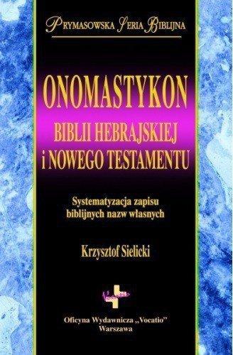 Onomastykon Biblii Hebrajskiej i Nowego Testamentu Krzysztof Sielicki