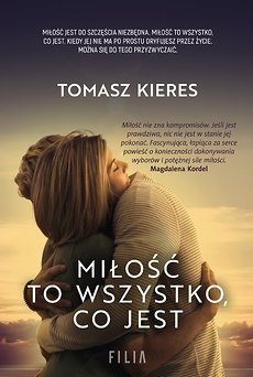 Miłość to wszystko co jest Tomasz Kieres