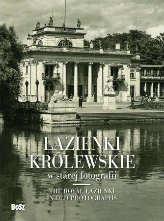 Łazienki królewskie w starej fotografii Piotr Jamski