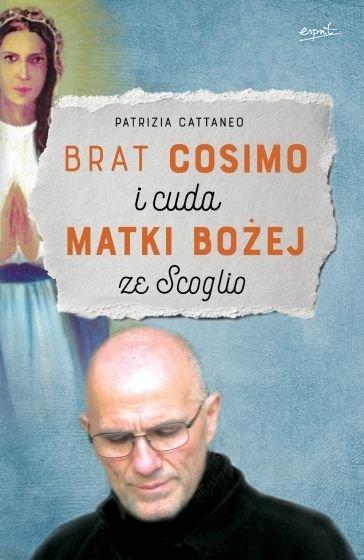 Brat Cosimo i cuda Matki Bożej ze Scoglio Patrizia Cattaneo