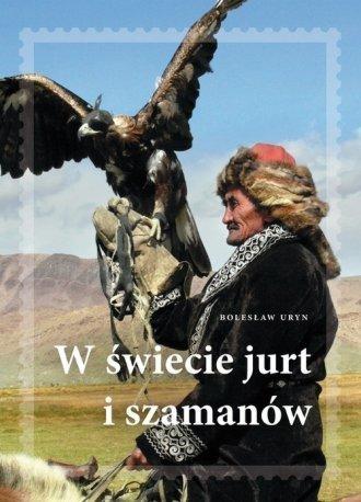 W świecie jurt i szamanów Bolesław A. Uryn