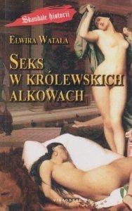 Seks w królewskich alkowach Elwira Watała (oprawa miękka)