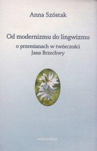 Od modernizmu do lingwizmu O przemianach w twórczości Jana Brzechwy Anna Szóstak