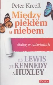 Między piekłem a niebem Dialog w zaświatach Peter Kreeft