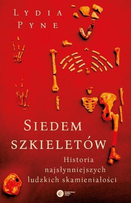 Siedem szkieletów Historia najsłynniejszych ludzkich skamieniałości Lydia Pyne