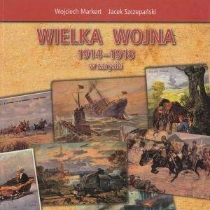 Wielka wojna 1914-1918 w zarysie Wojciech Markert Jacek Szczepański