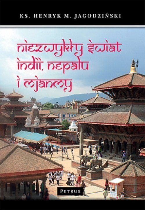 Niezwykły świat Indii Nepalu i Mjanmy Henryk Jagodziński