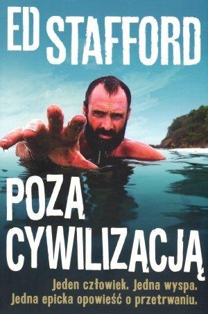 Poza cywilizacją Jeden człowiek Jedna wyspa Jedna epicka opowieść o przetrwaniu Ed Stafford