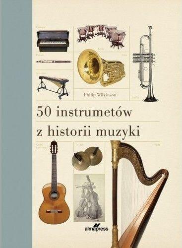 50 instrumentów z historii muzyki Philip Wilkinson