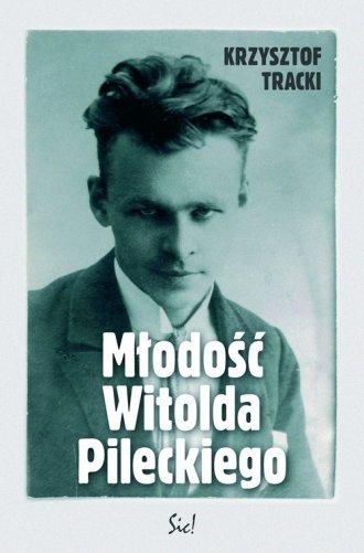 Młodość Witolda Pileckiego Krzysztof Tracki