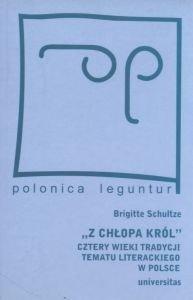 Z chłopa król Cztery wieki tradycji tematu literackiego w Polsce Brigitte Schultze