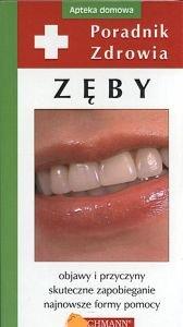 Zęby Poradnik zdrowia Objawy i przyczyny skuteczne zapobieganie najnowsze formy pomocy  Monika Kurek