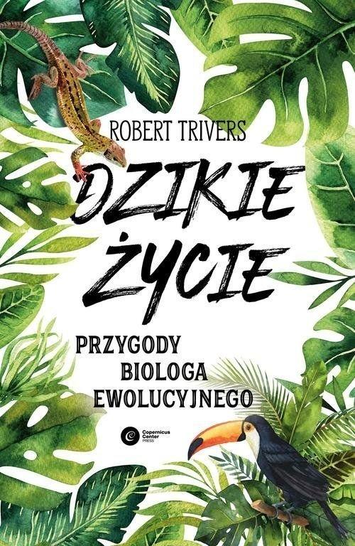 Dzikie życie Przygody biologa ewolucyjnego Robert Trivers