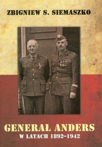 Generał Anders w latach 1892-1942 Zbigniew S. Siemaszko