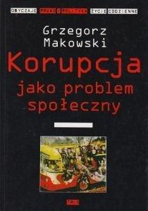 Korupcja jako problem społeczny Grzegorz Makowski