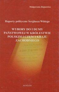 Raporty polityczne Sergiusza Wittego Wybory do I Dumy Państwowej w Królestwie Polskim i części kraju zachodniego Małgorzata Dajnowicz