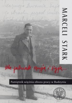 Ale jednak czuję i żyję ... Pamiętnik więźnia obozu pracy w Budzyniu Marceli Stark, Marcin Urynowicz