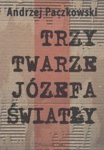 TRZY TWARZE JÓZEFA ŚWIATŁY Andrzej Paczkowski