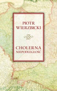 Cholerna niepodległość Piotr Wierzbicki