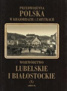 Województwo lubelskie i białostockie Przedwojenna Polska w krajobrazie i zabytkach Władysław Woydyno