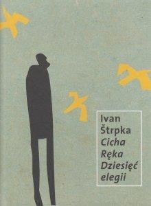 Cicha ręka Dziesięć elegii Ivan Strpka