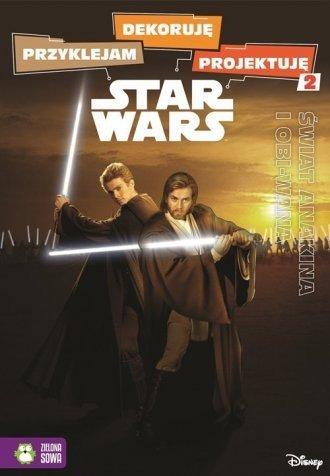 Star Wars Przyklejam, dekoruję, projektuję Część 2 Świat Anakina i Obi-Wana