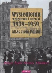 Wysiedlenia wypędzenia i ucieczki 1939-1959 Atlas ziem polskich