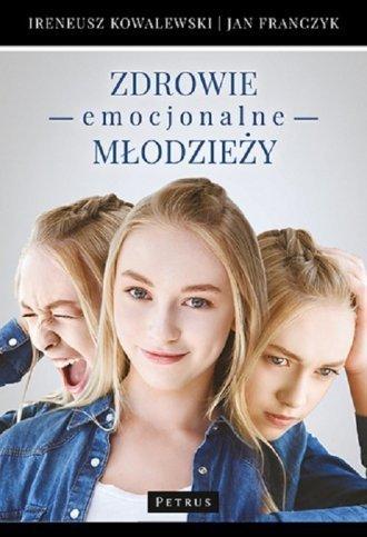 Zdrowie emocjonalne młodzieży Ireneusz Kowalewski, Jan Franczyk