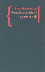 Poezja a projekt egzystencji Ewa Baniecka