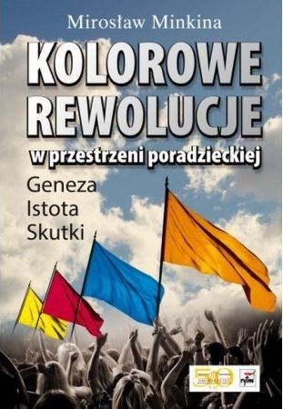Kolorowe rewolucje w przestrzeni poradzieckiej Mirosław Minkina
