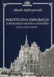 Polityczna emigracja z wolnego miasta Gdańska Marek Andrzejewski