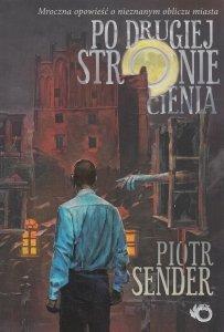 Po drugiej stronie cienia Piotr Sender