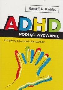 ADHD Podjąć wyzwanie Kompletny przewodnik dla rodziców Russell A Barkley