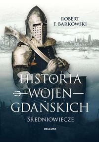 Historia wojen gdańskich Robert F. Barkowski