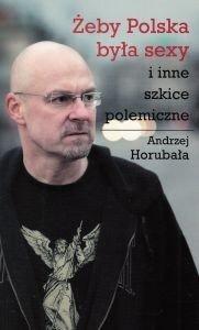 Żeby Polska była sexy i inne szkice polemiczne Andrzej Horubała