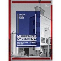 Modernizm zapoznany. Architektura Poznania 1919-1939
